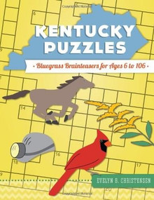 Kentucky Puzzles: (Bluegrass Brainteasers for Ages 6 to 106) by Evelyn B. Christensen, 9781626193284