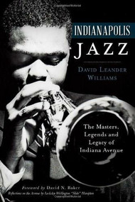 Indianapolis Jazz: (The Masters, Legends and Legacy of Indiana Avenue) by David Leander Williams, 9781626194038