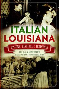 Italian Louisiana: (History, Heritage & Tradition) by Alan G. Gauthreaux, D.G., PhD Hippensteel, 9781626193857
