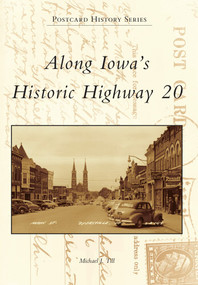 Along Iowa's Historic Highway 20 by Michael J. Till, 9781467112901
