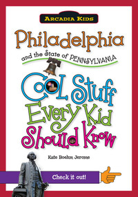 Philadelphia and the State of Pennsylvania: (Cool Stuff Every Kid Should Know) by Kate Boehm Jerome, 9781439600948