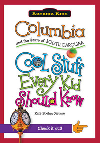 Columbia and the State of South Carolina: (Cool Stuff Every Kid Should Know) by Kate Boehm Jerome, 9781439600900
