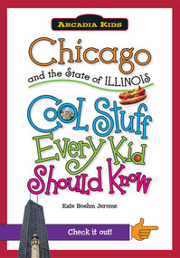 Chicago and the State of Illinois: (Cool Stuff Every Kid Should Know) by Kate Boehm Jerome, 9781439601006