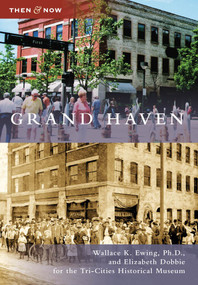 Grand Haven by Wallace K. Ewing Ph D, Elizabeth Dobbie, Tri-Cities Historical Museum, 9780738577067