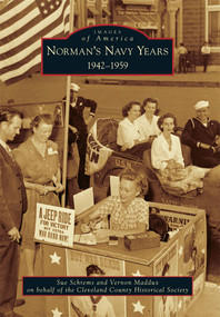 Norman's Navy Years (1942-1959) by Sue Schrems, Vernon Maddux, Cleveland County Historical Society, 9781467115643