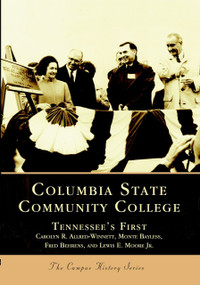 Columbia State Community College: (Tennessee's First) by Carolyn R. Allred-Winnett, Monte Bayless, Fred Behrens, Lewis E. Moore Jr., 9780738516592