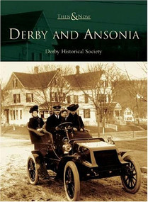 Derby and Ansonia by The Derby Historical Society, 9780738536880