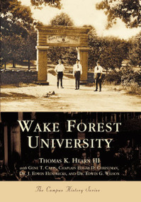 Wake Forest University by Thomas K. Hearn III, Gene T. Capps, Chaplain Edgar D. Christman, Dr. J. Edwin Hendricks, Dr. Edwin G. Wilson, 9780738515908