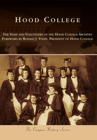 Hood College by The Staff and Volunteers of the Hood College Archives, Ronald J. Volpe, 9780738598024
