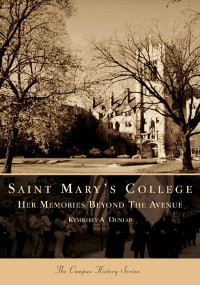 Saint Mary's College: (Her Memories Beyond the Avenue) by Kymberly A. Dunlap, 9780738534435