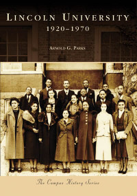 Lincoln University (1920-1970) by Arnold G. Parks, 9780738551326