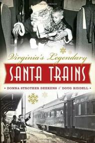 Virginia's Legendary Santa Trains by Donna Strother Deekens, Doug Riddell, 9781626191402