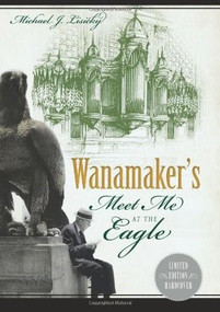 Wanamaker's (Meet Me at the Eagle) by Michael J. Lisicky, 9781626190689