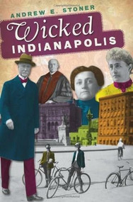 Wicked Indianapolis by Andrew E. Stoner, 9781609492052