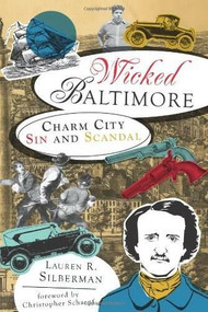 Wicked Baltimore: (Charm City Sin and Scandal) by Lauren R. Silberman, Christopher Scharpf, 9781609491086
