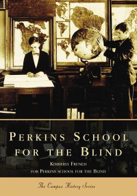 Perkins School for the Blind by Kimberly French, The Perkins School for the Blind, 9780738535999