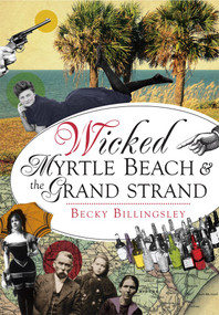 Wicked Myrtle Beach and the Grand Strand by Becky Billingsley, 9781626198050