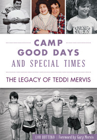 Camp Good Days and Special Times (The Legacy of Teddi Mervis) by Lou Buttino, Gary Mervis, 9781467117784