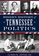 Hidden History of Tennessee Politics by James B. Jones Jr., 9781626198432