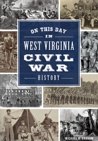 On This Day in West Virginia Civil War History by Michael Graham, 9781467117913