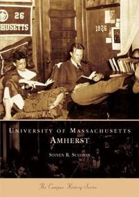 University of Massachusetts, Amherst by Steven R. Sullivan, 9780738535302