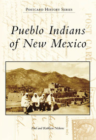 Pueblo Indians of New Mexico by Paul Nickens, Kathleen Nickens, 9780738548364
