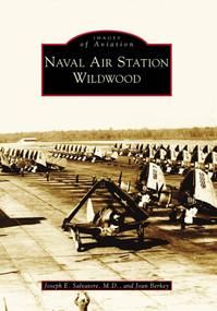 Naval Air Station Wildwood by Joseph E. Salvatore M.D., Joan Berkey, 9780738572123