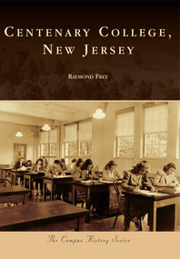 Centenary College, New Jersey by Raymond Frey, 9780738592671