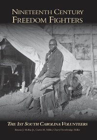 Nineteenth Century Freedom Fighters (The 1st South Carolina Volunteers) by Bennie J. McRae Jr., Curtis M. Miller, Cheryl Trowbridge-Miller, 9780738524962