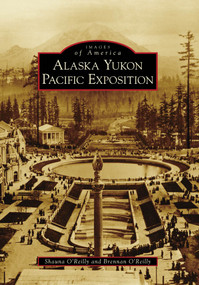 Alaska Yukon Pacific Exposition by Shauna O'Reilly, Brennan O'Reilly, 9780738571324