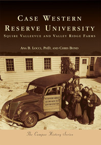 Case Western Reserve University: (Squire Valleevue and Valley Ridge Farms) by Ana B. Locci PhD, Chris Bond, 9780738582757