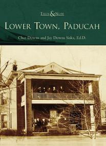 Lower Town, Paducah by Char Downs, Jay Downs Siska, Ed.D., 9780738542256