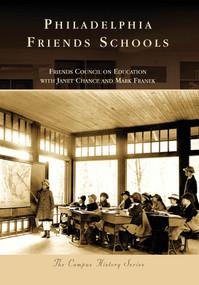 Philadelphia Friends Schools by Friends Council on Education, Janet Chance, Mark Franek, 9780738562421