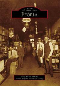 Peoria by Jodey Elsner, Peoria Arizona Historical Society, 9780738571102