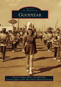 Goodyear by Denise E. Bates Ph.D., Sally Kiko, Three Rivers Historical Society, 9780738571171