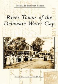 River Towns of the Delaware Water Gap by Don Dorflinger, Marietta Dorflinger, 9780738563510
