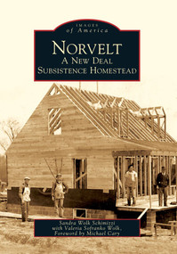 Norvelt: (A New Deal Subsistence Homestead) by Sandra Wolk Schimizzi, Valeria Sofranko Wolk, Foreword by Michael Cary, 9780738572161