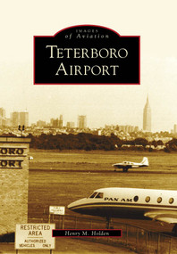 Teterboro Airport by Henry M. Holden, 9780738572178