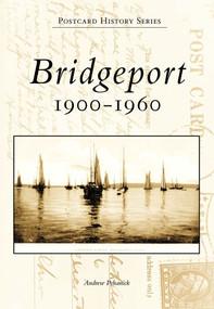 Bridgeport (1900-1960) by Andrew Pehanick, 9780738562513