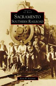 Sacramento Southern Railroad by Kevin W. Hecteman, 9780738569864