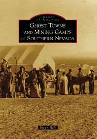 Ghost Towns and Mining Camps of Southern Nevada by Shawn Hall, 9780738570129