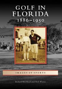 Golf in Florida: (1886-1950) by Richard Moorhead, Nick Wynne, 9780738568416
