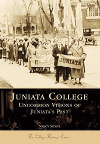 Juniata College: (Uncommon Visions of Juniata's Past) by Nancy Siegel Ph.D, 9780738502403