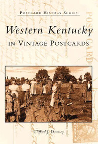 Western Kentucky in Vintage Postcards by Clifford J. Downey, 9780738514598