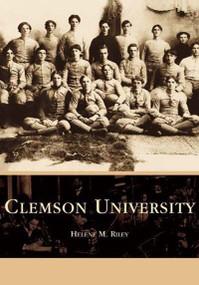 Clemson University by Helene M. Riley, 9780738514703