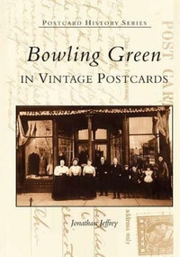 Bowling Green in Vintage Postcards by Jonathan Jeffrey, 9780738514642