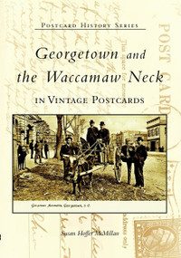 Georgetown and Waccamaw Neck in Vintage Postcards by Susan Hoffer McMillan, 9780738514970