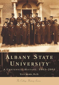 Albany State University (1903-2003) by Titus Brown Ph.D., 9780738514932