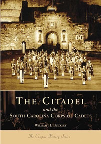 Citadel and the South Carolina Corps of Cadets, The by William H. Buckley, 9780738517049