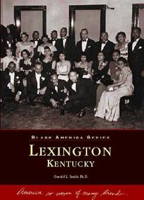 Lexington, Kentucky by Gerald L. Smith Ph.D., 9780738514376